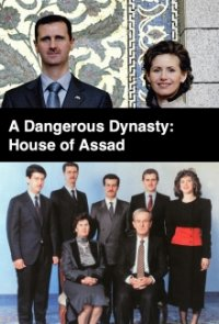 Cover A Dangerous Dynasty: House of Assad, A Dangerous Dynasty: House of Assad